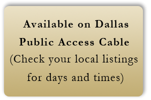 Available on public access channels in Dallas and Fort Worth. (Check local listings)