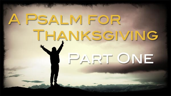 A Psalm for Thanksgiving Pt 1