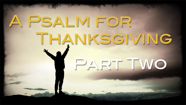 A Psalm for Thanksgiving Pt 2