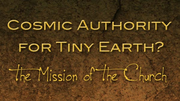 Cosmic Authority for Tiny Earth?