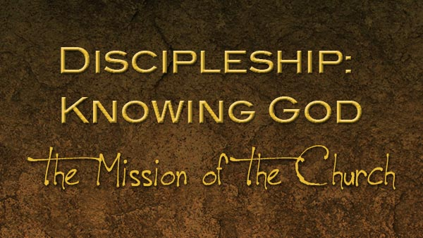 Discipleship: Knowing God