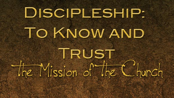 Discipleship: To Know and Trust
