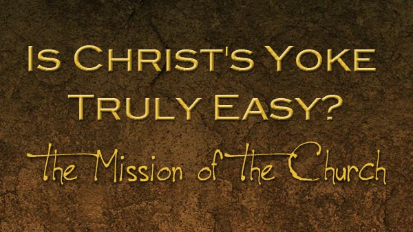 Is Christ's Yoke Truly Easy?