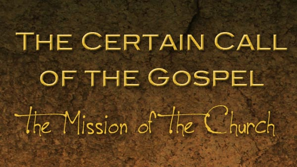 The Certain Call of the Gospel