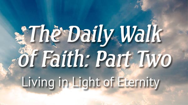 The Daily Walk of Faith: Part Two