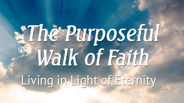 The Purposeful Walk of Faith