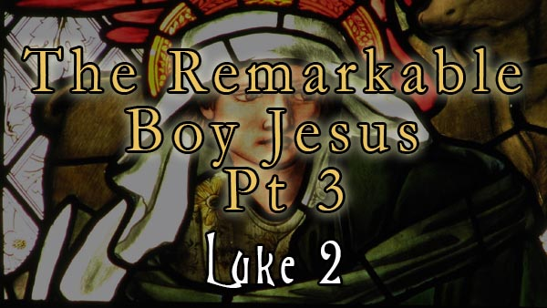 The Remarkable Boy Jesus Pt 3
