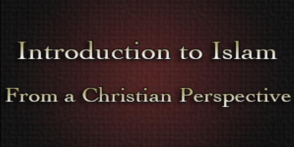 Introduction to Islam: A Christian Perspective
